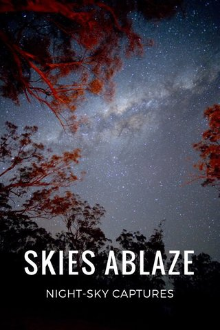 SKIES ABLAZE NIGHT-SKY CAPTURES