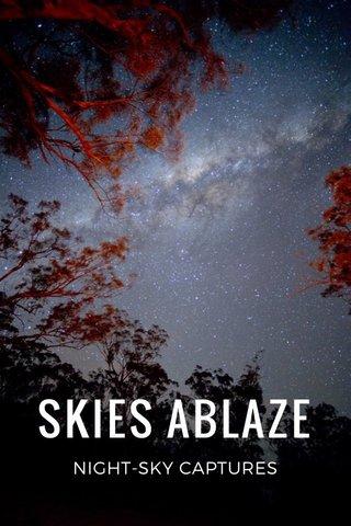SKIES ABLAZE NIGHT-SKY CAPTURES