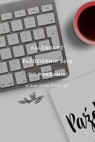 KALENDARZ PAŹDZIERNIK 2015 DO POBRANIA! www.tomitobi.pl