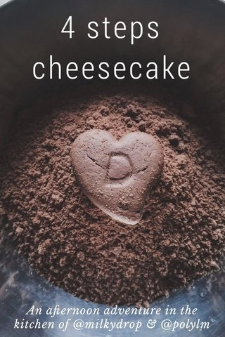 4 steps cheesecake An afternoon adventure in the kitchen of @milkydrop & @polylm