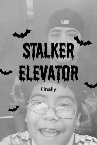STalker elevator Finally