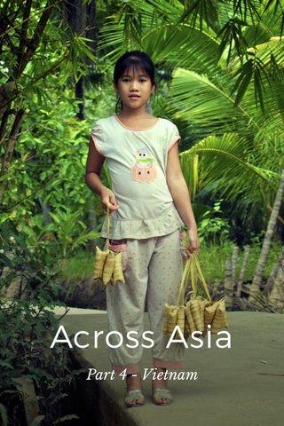 Across Asia Part 4 - Vietnam
