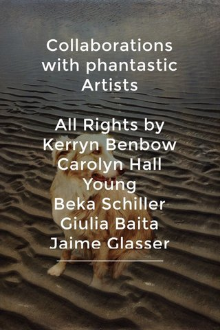 Collaborations with phantastic Artists All Rights by Kerryn Benbow Carolyn Hall Young Beka Schiller Giulia Baita Jaime Glasser Headattacks Crealitys