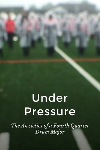 Under Pressure The Anxieties of a Fourth Quarter Drum Major