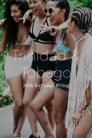 Trinidad & Tobago 30th Birthday #Vlog