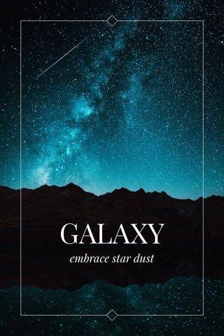 GALAXY embrace star dust