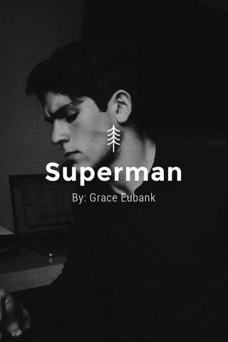 Superman By: Grace Eubank