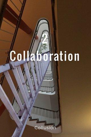 2 Collaboration Collusion