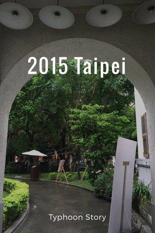 2015 Taipei Typhoon Story