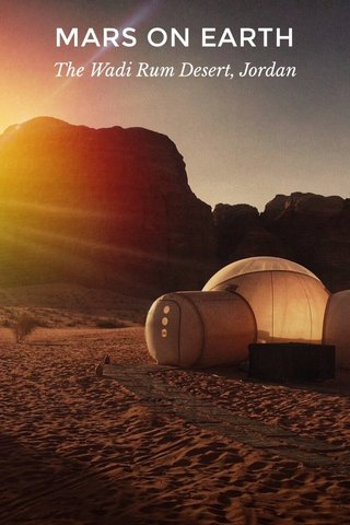 MARS ON EARTH The Wadi Rum Desert, Jordan