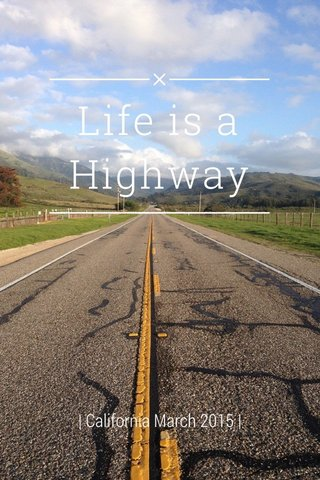 Life is a Highway | California March 2015 |