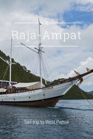 Raja-Ampat Sail trip to West Papua