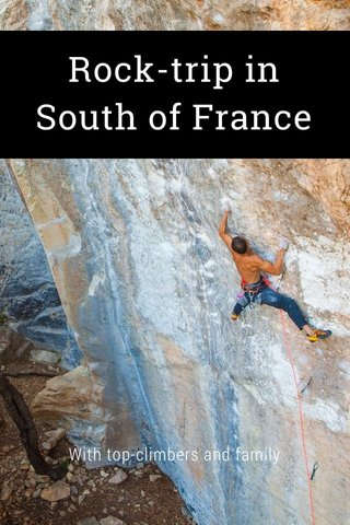 Rock-trip in South of France With top-climbers and family
