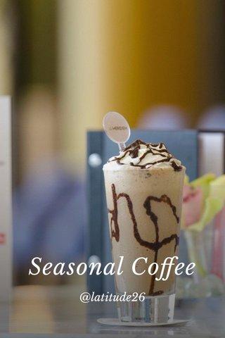 Seasonal Coffee @latitude26
