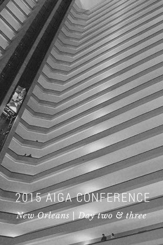 2015 AIGA CONFERENCE New Orleans   Day two & three