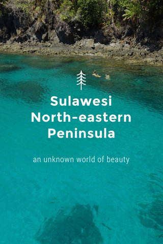 Sulawesi North-eastern Peninsula an unknown world of beauty