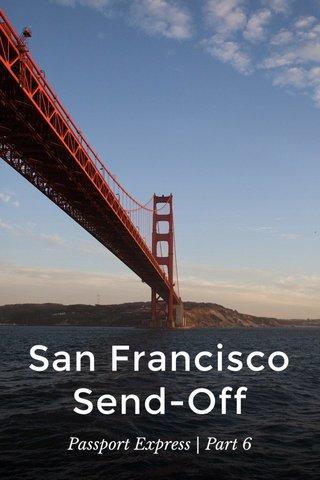 San Francisco Send-Off Passport Express | Part 6