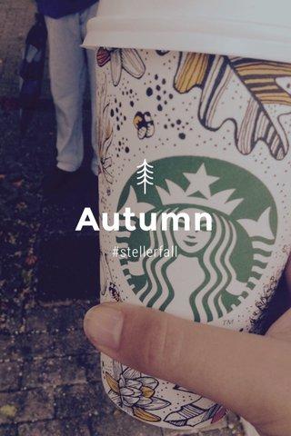 Autumn #stellerfall