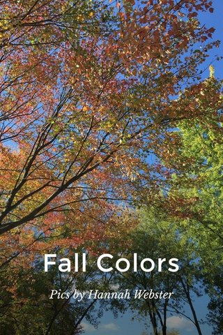 Fall Colors Pics by Hannah Webster