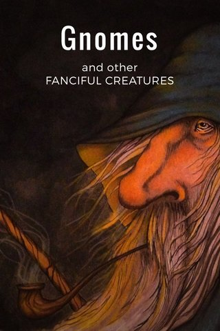 Gnomes and other FANCIFUL CREATURES