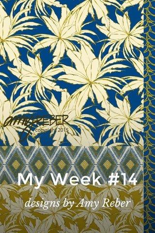 My Week #14 designs by Amy Reber