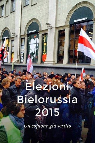 Elezioni Bielorussia 2015 Un copione già scritto