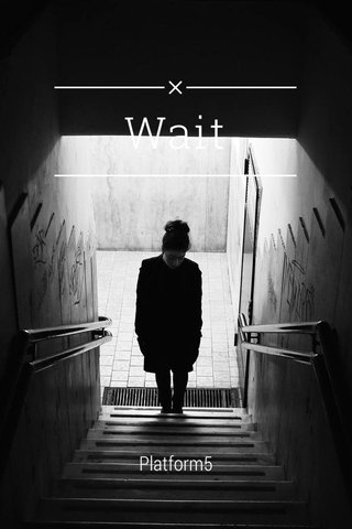 Wait Platform5