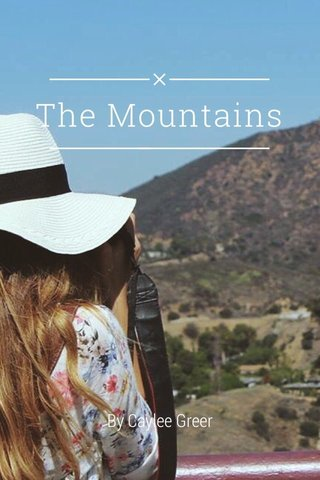 The Mountains By Caylee Greer