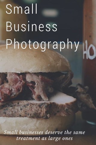 Small Business Photography Small businesses deserve the same treatment as large ones