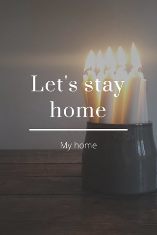 Let's stay home My home