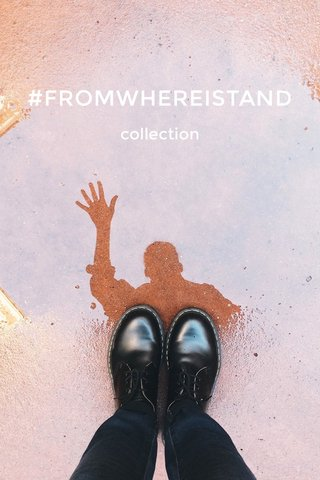 #FROMWHEREISTAND collection