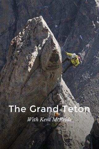The Grand Teton With Kent McBride