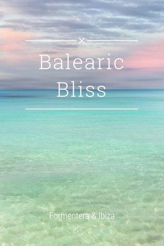 Balearic Bliss Formentera & Ibiza