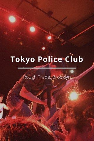 Tokyo Police Club Rough Trade, Brooklyn