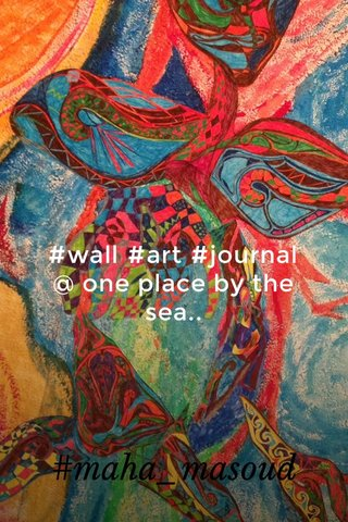 #‎wall‬ ‪#‎art‬ ‪#‎journal‬ @ one place by the sea.. ‪#‎maha_masoud