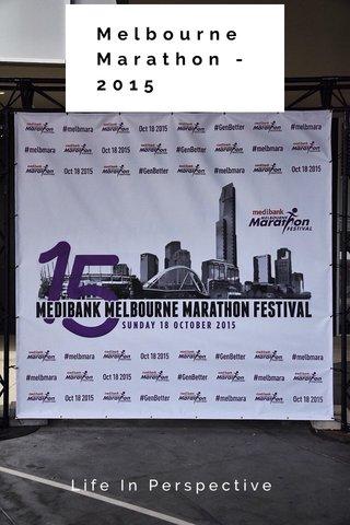 Melbourne Marathon - 2015 Life In Perspective