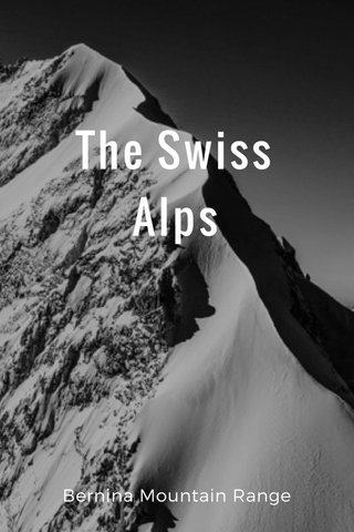 The Swiss Alps Bernina Mountain Range