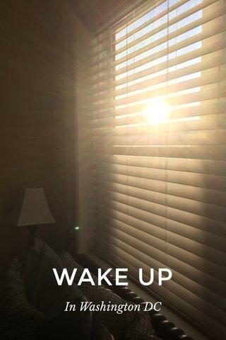 WAKE UP In Washington DC
