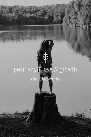positivity// love // growth #beliefin3words