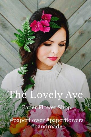 The Lovely Ave Paper Flower Shop #paperflower #paperflowers #handmade