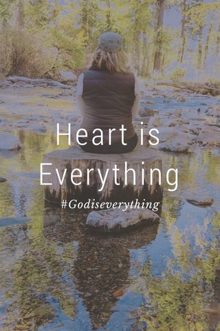 Heart is Everything #Godiseverything