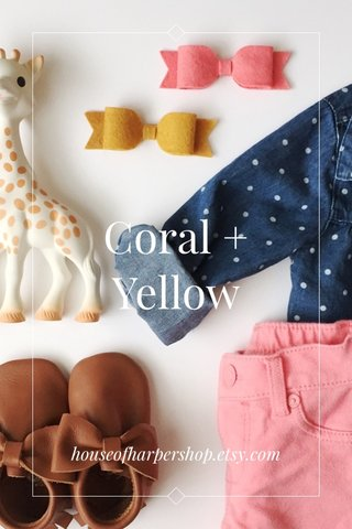 Coral + Yellow houseofharpershop.etsy.com