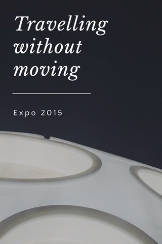 Travelling without moving Expo 2015