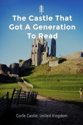 The Castle That Got A Generation To Read Corfe Castle, United Kingdom