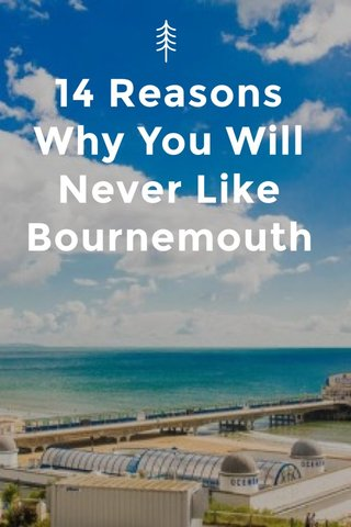 14 Reasons Why You Will Never Like Bournemouth