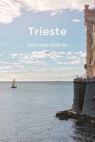 Trieste Sail away with me