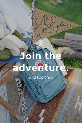 Join the adventure. Wild Explorers