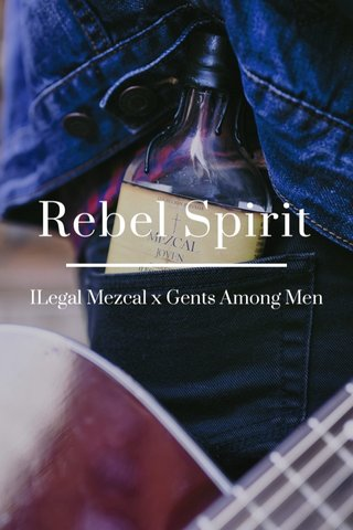 Rebel Spirit ILegal Mezcal x Gents Among Men