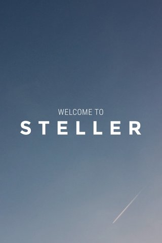 STELLER WELCOME TO
