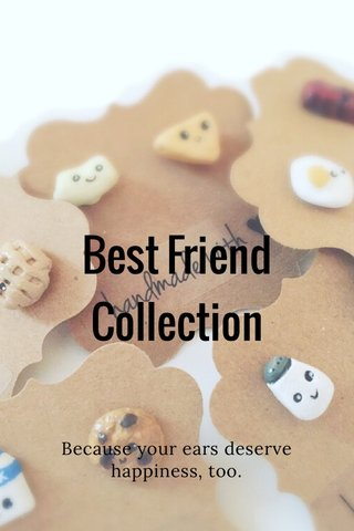Best Friend Collection Because your ears deserve happiness, too.